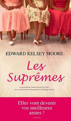 les suprêmes,edward kelsey moore,littérature américaine,suprêmes,premier roman,roman choral,amitié