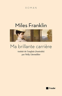 miles franklin,ma brillante carrière,editions de l'aube,récit d'apprentissage,roman féministe,littérature australienne