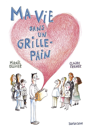 ma vie dans un grille-pain, mikaël ollivier, claire franek, sarbacane, roman jeunesse, roman sur les hasards de la vie
