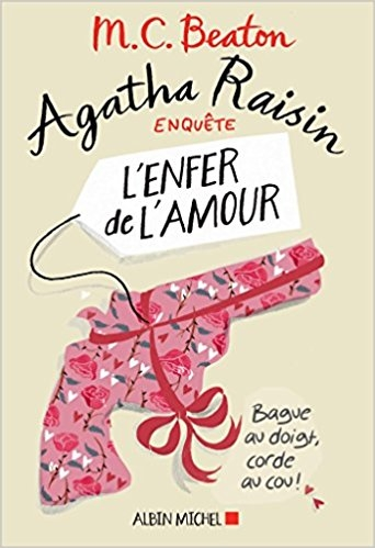 enfer de l'amour, mc beaton, agatha raisin, albin michel, cosy mystery, enquête policière, costwolds