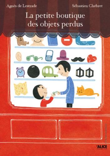 la petite boutique des objets perdus,agnès de lestrade,sébastien chebret,alice editions,album jeunesse,famille,amour,mémoire,rapport filial,poésie