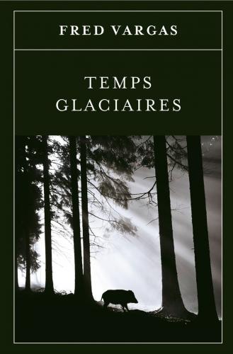 temps glaciaires, fred vargas, flammarion, adamsberg, danglard, roman policier français