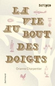 la vie au bout des doigts,orianne charpentier,scripto,gallimard,roman première guerre mondiale,héroïne féminine