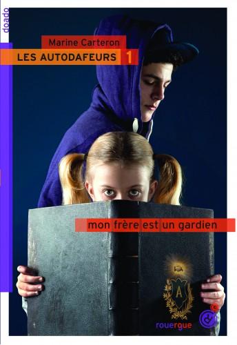les autodafeurs,mon frère est un gardien,martine carteron,editions du rouergue,roman pour adolescents,auguste mars,césarine mars,aventures,secret