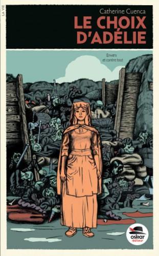 le choix d'adélie,catherine cuenca,roman première guerre mondiale,roman pour adolescents,roman historique,oskar editions