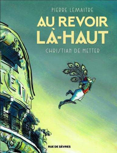au revoir là-haut,pierre lemaitre,christian de metter,rue de sèvres,guerre de 14-18,prix goncourt,adaptation en bande dessinée